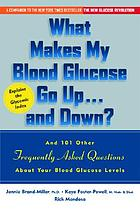 What makes my blood glucose go up-- and down? : and 101 other frequently asked questions about your blood glucose levels
