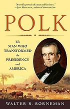 Polk : the man who transformed the presidency and America