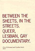 Between the sheets, in the streets : queer, lesbian, and gay documentary