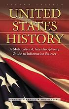 United States history : a multicultural, interdisciplinary guide to information sources