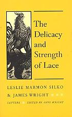 The delicacy and strength of lace : letters between Leslie Marmon Silko & James Wright