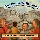 Who carved the mountain? : the story of Mount Rushmore