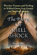 The poetry of shell shock : wartime trauma and healing in Wilfred Owen, Ivor Gurney and Siegfried Sassoon