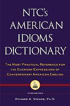 NTC's American idioms dictionary : the most practical reference for the everyday expressions of contemporary American English