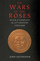 The Wars of the Roses : peace and conflict in fifteenth-century England