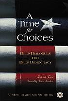 A time for choices : deep dialogues for deep democracy