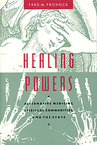 Healing powers : alternative medicine, spiritual communities, and the state