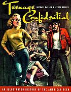Teenage confidential : an illustrated history of the American teen