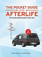 The pocket guide to the afterlife : 91 place death might take you