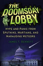 The doomsday lobby : hype and panic from Sputniks, Martians, and marauding meteors