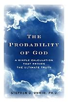 The probability of God : a simple calculation that proves the ultimate truth
