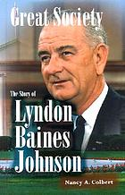 Great Society : the story of Lyndon Baines Johnson