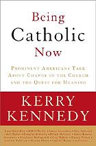 Being Catholic now : prominent Americans talk about change in the church and the quest for meaning