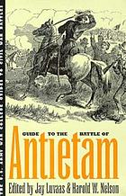The U.S. Army War College guide to the Battle of Antietam : the Maryland Campaign of 1862Guide to the Battle of Antietam, the Maryland Campaign of 1862