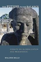The future in the balance : essays on globalization and resistance