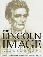 The Lincoln image : Abraham Lincoln and the popular print