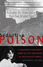 Seductive poison : a Jonestown survivor's story of life and death in the Peoples Temple