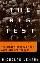 The big test : the secret history of the American meritocracy