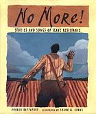 No More! : stories and songs of slave resistance