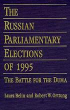 The Russian parliamentary elections of 1995 the battle for the Duma