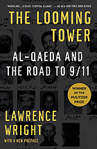 The looming tower : Al-Qaeda and the road to 9/11