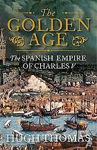 The Golden Age : the Spanish Empire of Charles V
