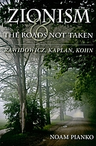 Zionism and the roads not taken : Rawidowicz, Kaplan, Kohn