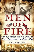 Men of fire : Grant, Forrest, and the campaign that decided the Civil War