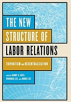 The new structure of labor relations : tripartism and decentralization