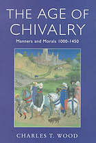 The age of chivalry : manners and morals 1100-1450