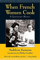 When French women cook : a gastronomic memoir