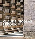 Claude-Nicolas Ledoux : architecture and social reform at the end of the Ancien Régime