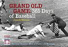 Grand old game : 365 days of baseball : rare and unusual images from the National Baseball Hall of Fame and Museum