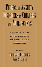 Phobic and anxiety disorders in children and adolescents : a clinician's guide to effective psychosocial and pharmacological interventions
