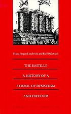 The Bastille : a history of a symbol of despotism and freedom