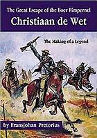 The great escape of the Boer Pimpernel Christiaan de Wet : the making of a legend