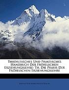 Theoretisches und praktisches handbuch der Fröbelschen erziehungslehre
