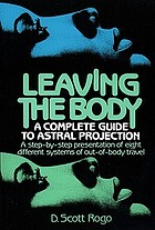 Leaving the body : a practical guide to astral projection