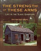 The strength of these arms : life in the slave quarters