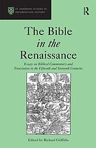 The Bible in the Renaissance : essays on biblical commentary and translation in the fifteenth and the sixteenth centuries