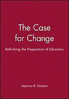 The case for change : rethinking the preparation of educators