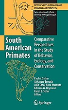 South American primates : comparative perspectives in the study of behavior, ecology, and conservation