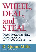 Wheel, deal, and steal : deceptive accounting, deceitful CEOs, and ineffective reforms