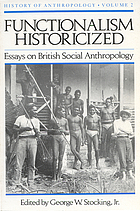 Functionalism historicized : essays on British social anthropology