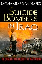 Suicide bombers in Iraq : the strategy and ideology of martyrdom