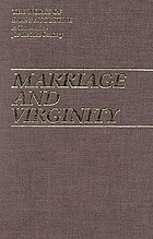 Marriage and virginity : The excellence of marriage ; Holy virginity ; The excellence of widowhood ; Adulterous marriages ; ContinenceThe works of Saint Augustine : a translation for the 21st centuryThe works of Saint Augustine : a translation for the 21st century