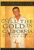 All the gold in California : and other people, places, & things