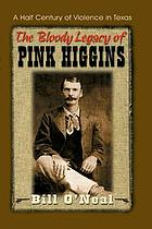 The bloody legacy of Pink Higgins : half a century of violence in Texas