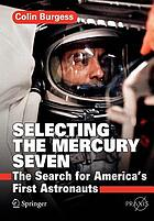 Selecting the Mercury seven : the search for America's first astronauts