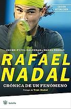 Rafael Nadal : crónica de un fenómenoRafael Nadal : cr?nica de un fen?meno